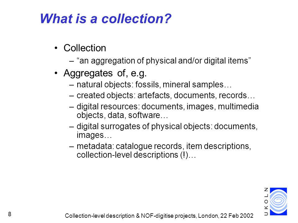 Collection-level description & NOF-digitise projects, London, 22 Feb What is a collection.