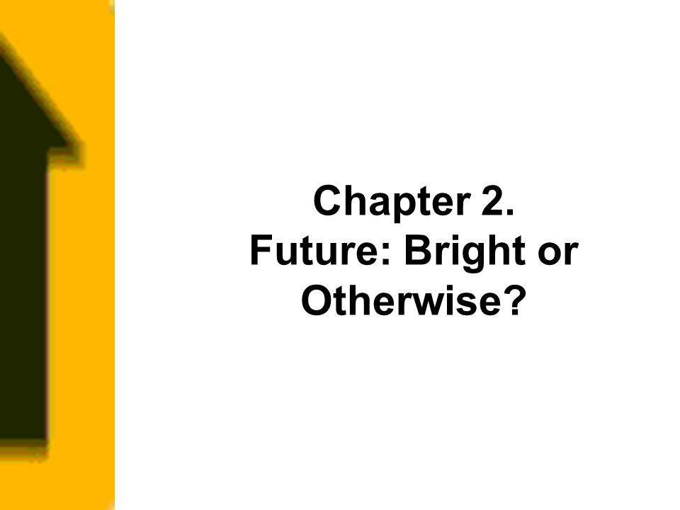 Chapter 2. Future: Bright or Otherwise