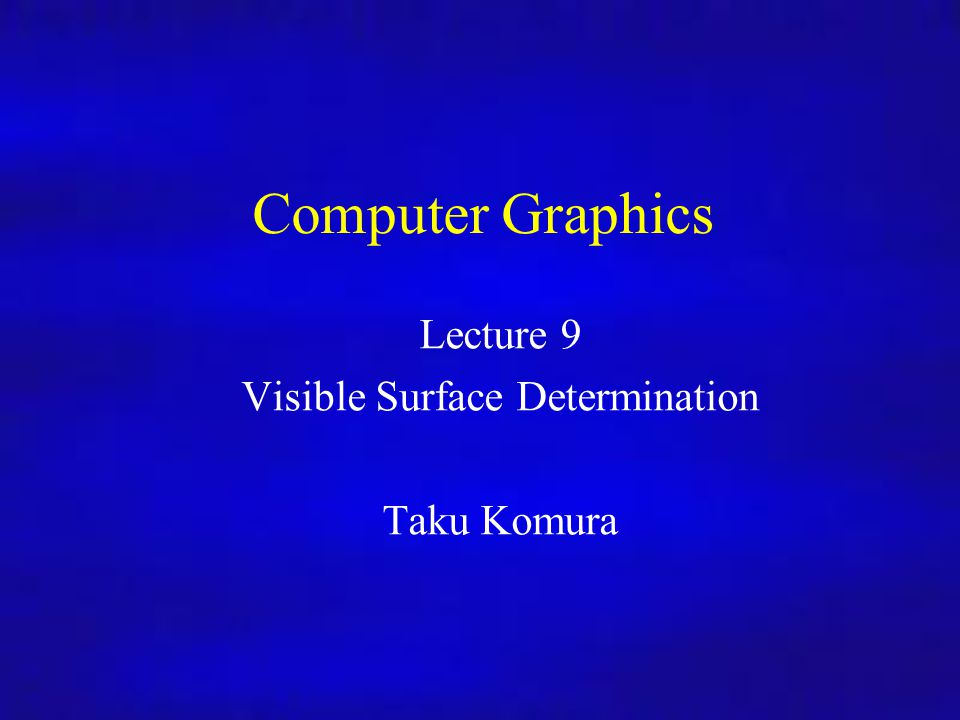 Computer Graphics Inf4/MSc 28/10/08Lecture 91 Computer Graphics Lecture 9 Visible Surface Determination Taku Komura