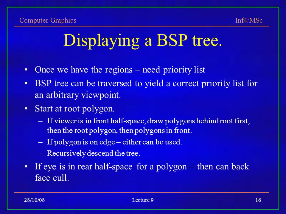 Computer Graphics Inf4/MSc 28/10/08Lecture 916 Displaying a BSP tree.