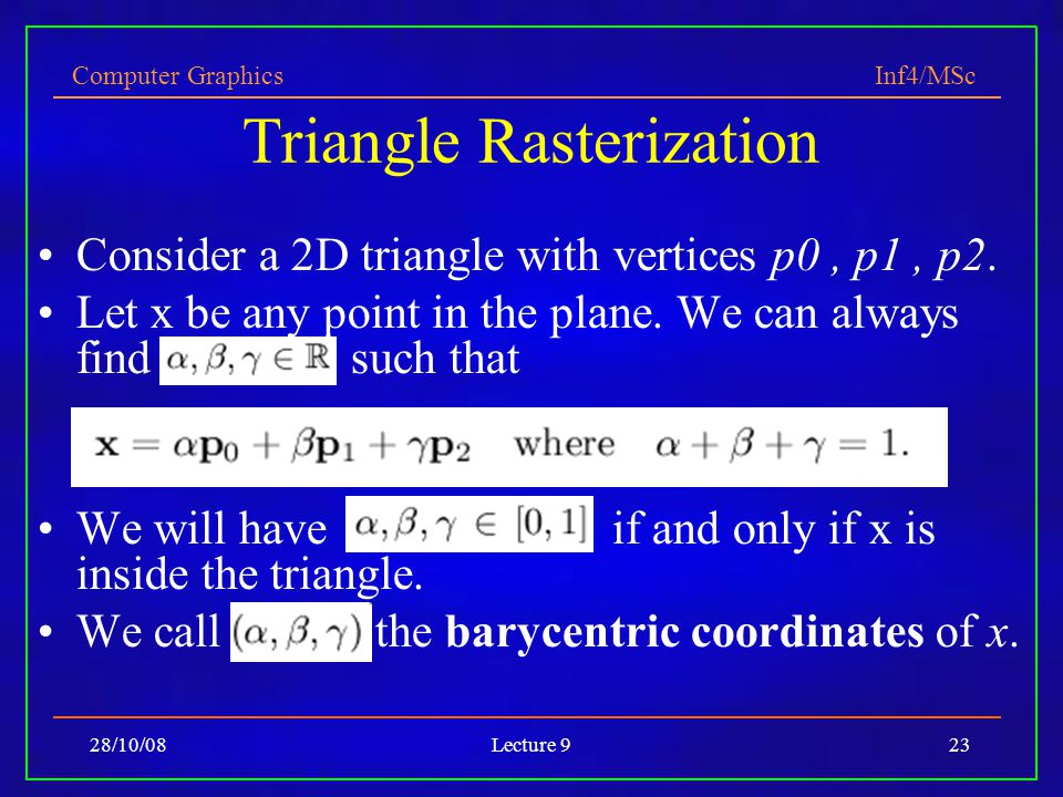 Computer Graphics Inf4/MSc 28/10/08Lecture 923 Triangle Rasterization Consider a 2D triangle with vertices p0, p1, p2.