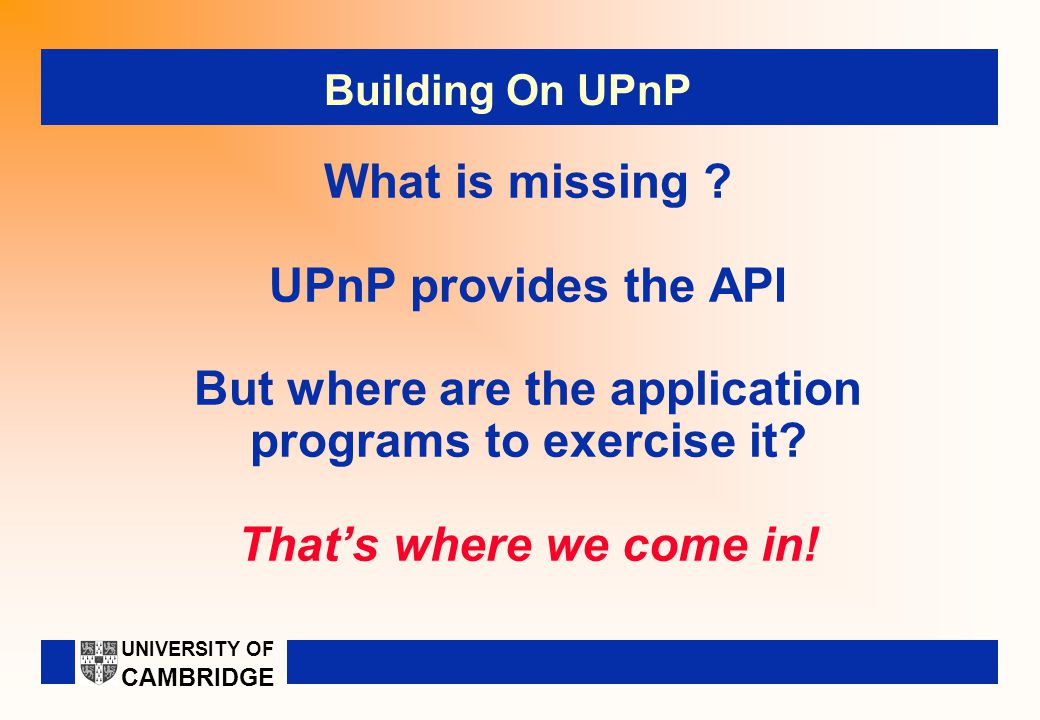 What is missing . UPnP provides the API But where are the application programs to exercise it.