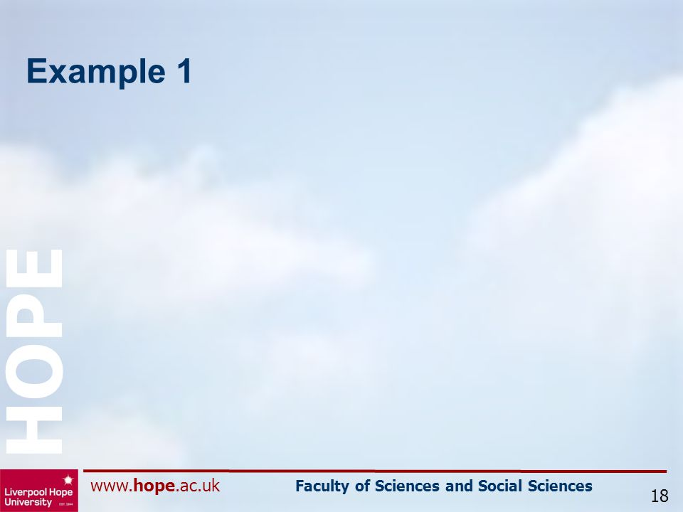 www.hope.ac.uk Faculty of Sciences and Social Sciences HOPE Example 1 18