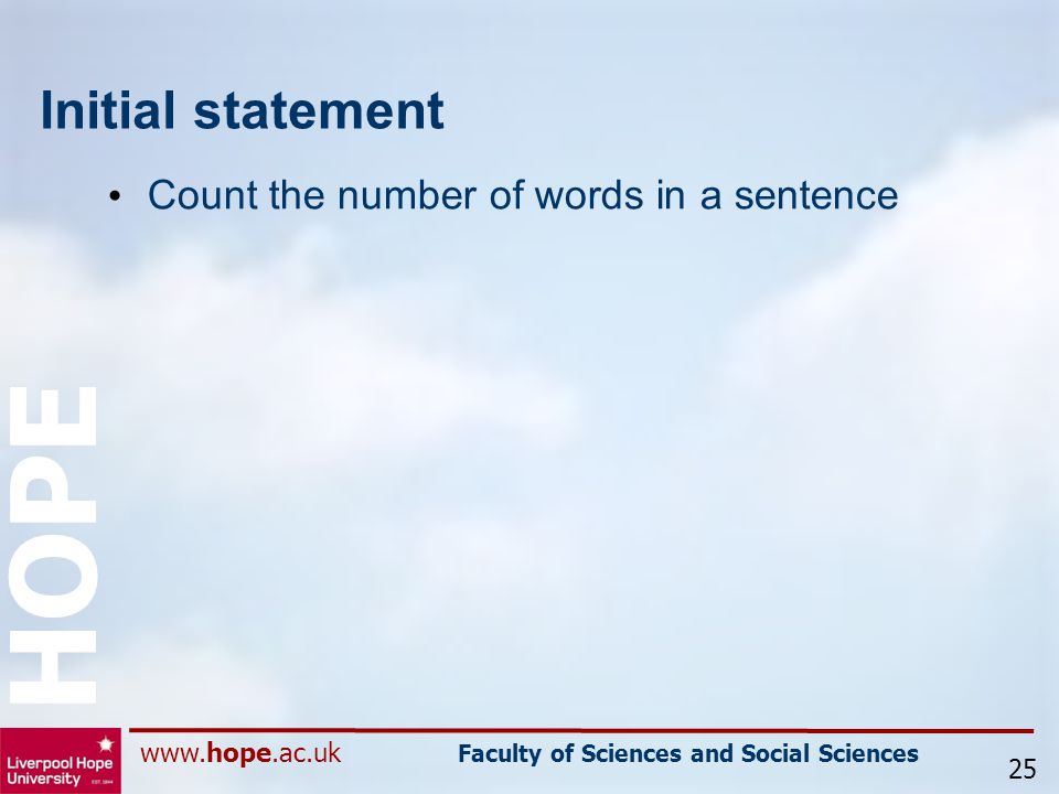 www.hope.ac.uk Faculty of Sciences and Social Sciences HOPE Initial statement Count the number of words in a sentence 25