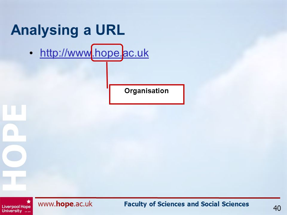 www.hope.ac.uk Faculty of Sciences and Social Sciences HOPE Analysing a URL http://www.hope.ac.uk 40 Organisation