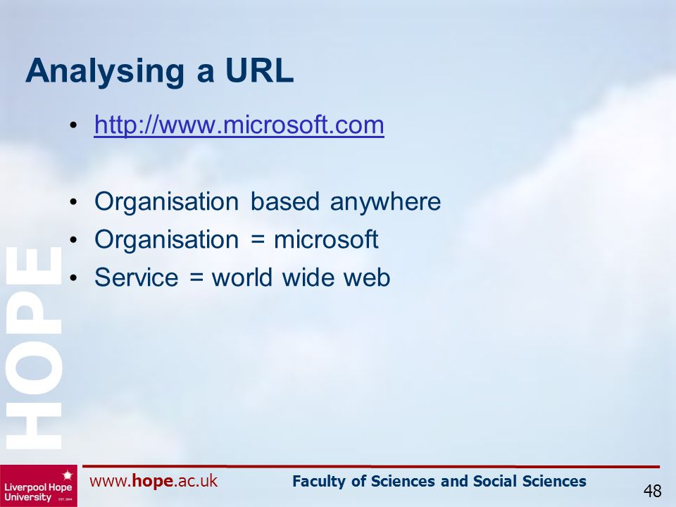 www.hope.ac.uk Faculty of Sciences and Social Sciences HOPE Analysing a URL http://www.microsoft.com Organisation based anywhere Organisation = microsoft Service = world wide web 48
