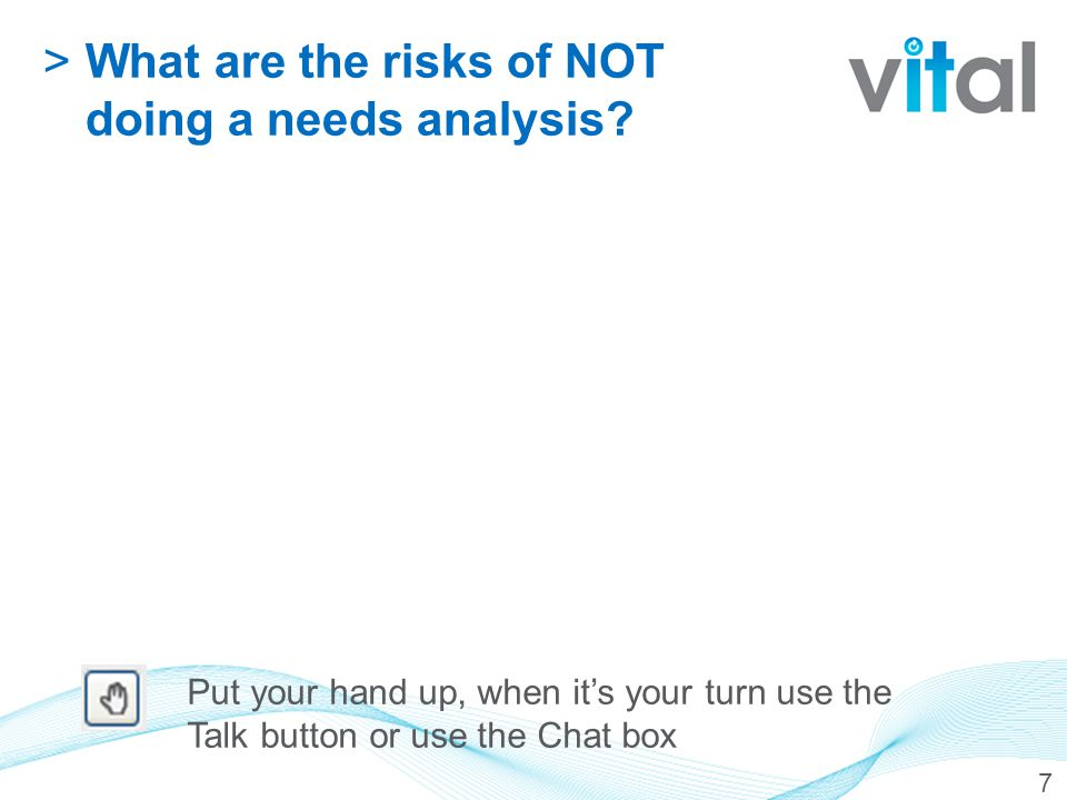 >What are the risks of NOT doing a needs analysis.