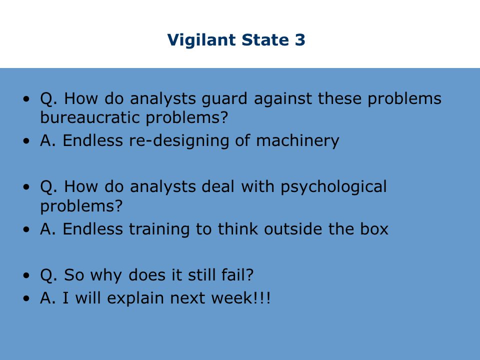 Vigilant State 3 Q. How do analysts guard against these problems bureaucratic problems.