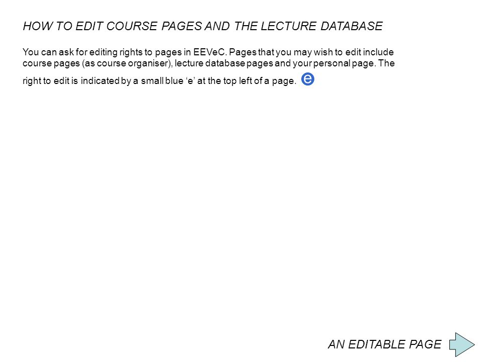 AN EDITABLE PAGE HOW TO EDIT COURSE PAGES AND THE LECTURE DATABASE You can ask for editing rights to pages in EEVeC.