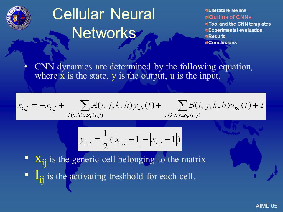 CNN dynamics are determined by the following equation, where x is the state, y is the output, u is the input, x ij is the generic cell belonging to the matrix I ij is the activating treshhold for each cell.