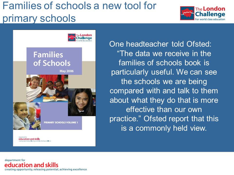 Families of schools a new tool for primary schools One headteacher told Ofsted: The data we receive in the families of schools book is particularly useful.