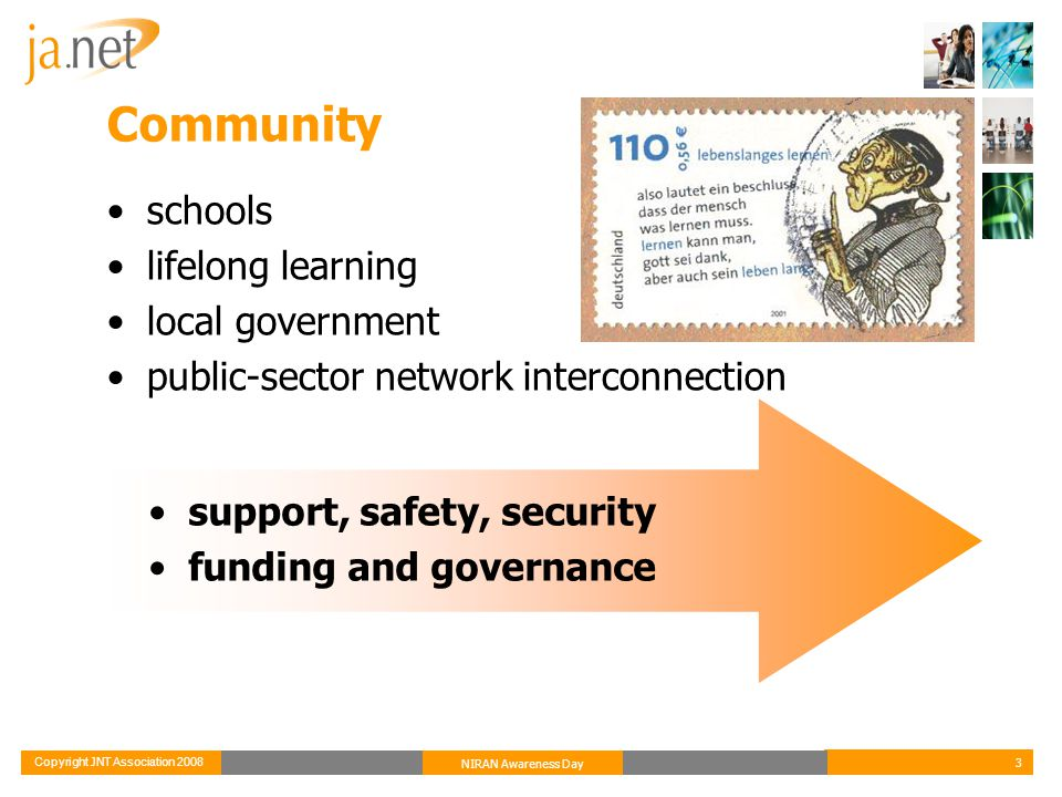 Copyright JNT Association 2008 3 NIRAN Awareness Day Community schools lifelong learning local government public-sector network interconnection support, safety, security funding and governance
