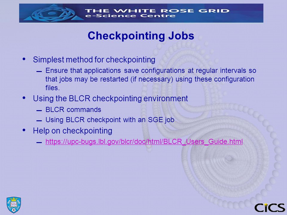 Checkpointing Jobs Simplest method for checkpointing ▬ Ensure that applications save configurations at regular intervals so that jobs may be restarted (if necessary) using these configuration files.
