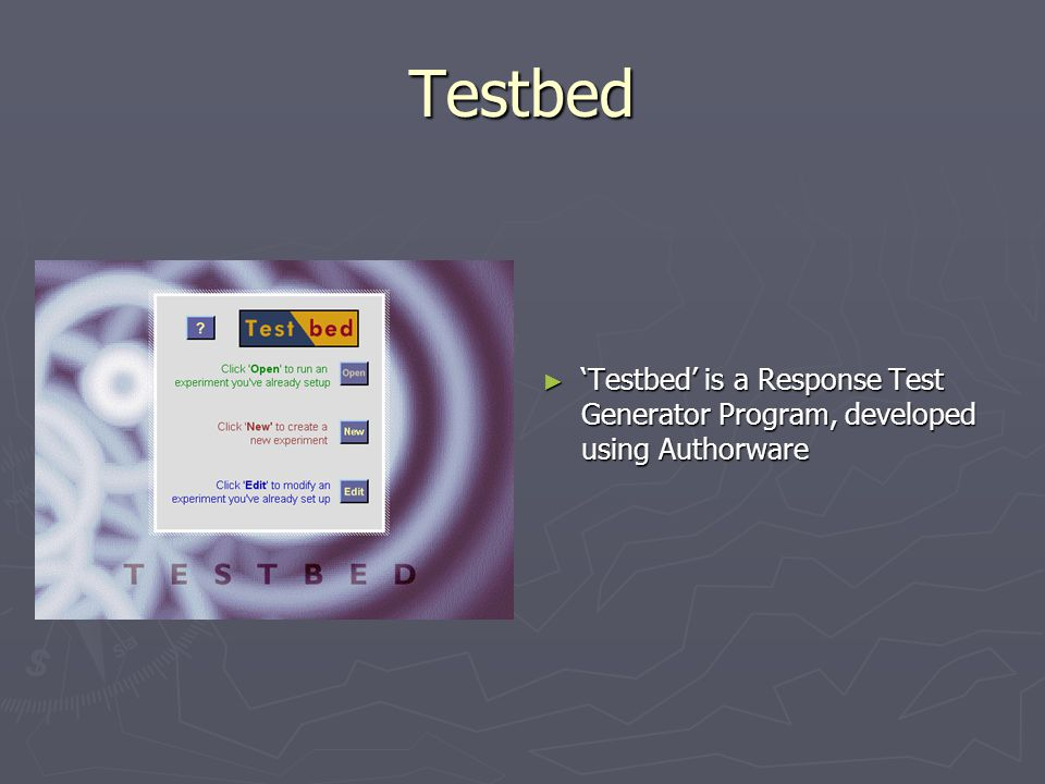 Testbed ► 'Testbed' is a Response Test Generator Program, developed using Authorware