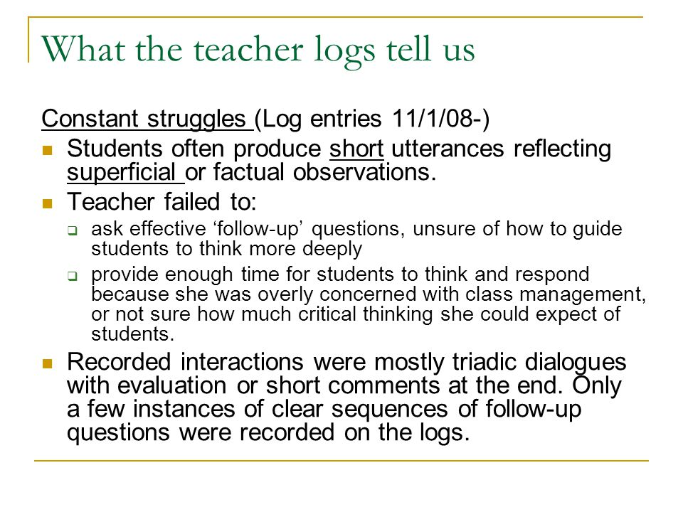 What the teacher logs tell us Constant struggles (Log entries 11/1/08-) Students often produce short utterances reflecting superficial or factual observations.