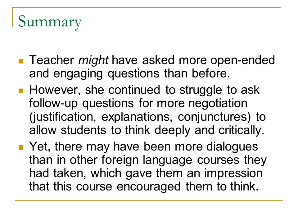 Summary Teacher might have asked more open-ended and engaging questions than before.