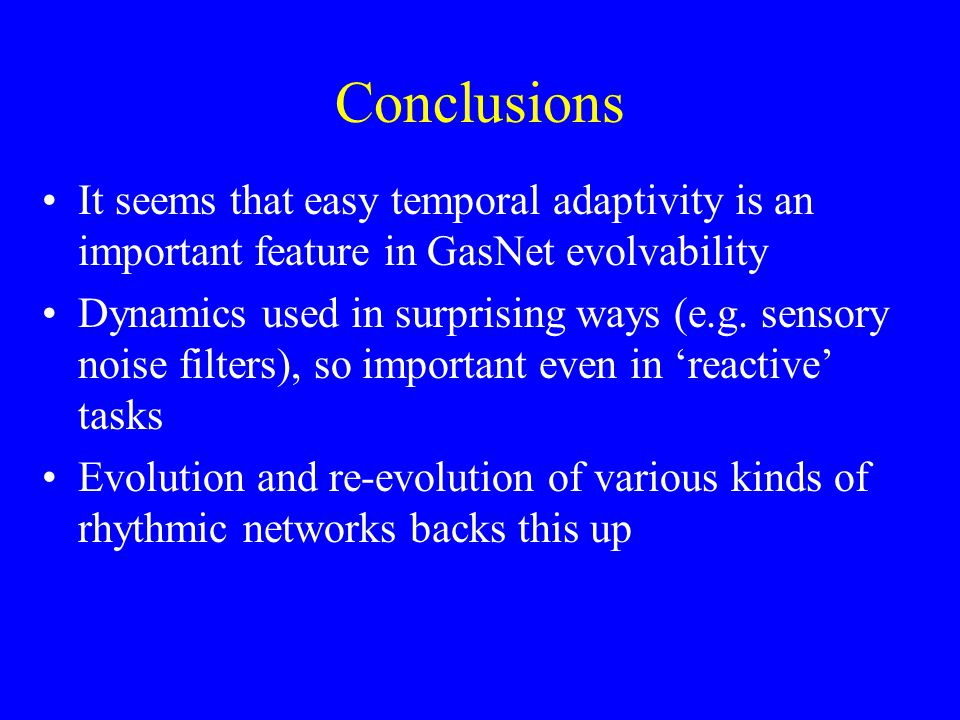 Conclusions It seems that easy temporal adaptivity is an important feature in GasNet evolvability Dynamics used in surprising ways (e.g.