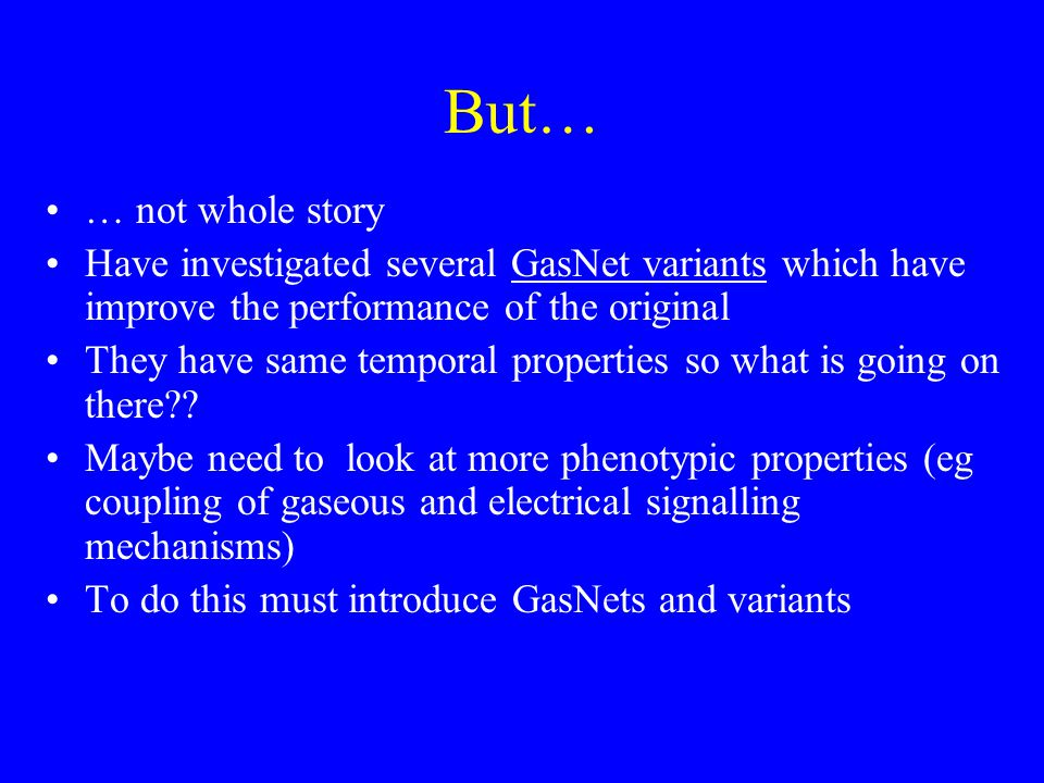 But… … not whole story Have investigated several GasNet variants which have improve the performance of the original They have same temporal properties so what is going on there .
