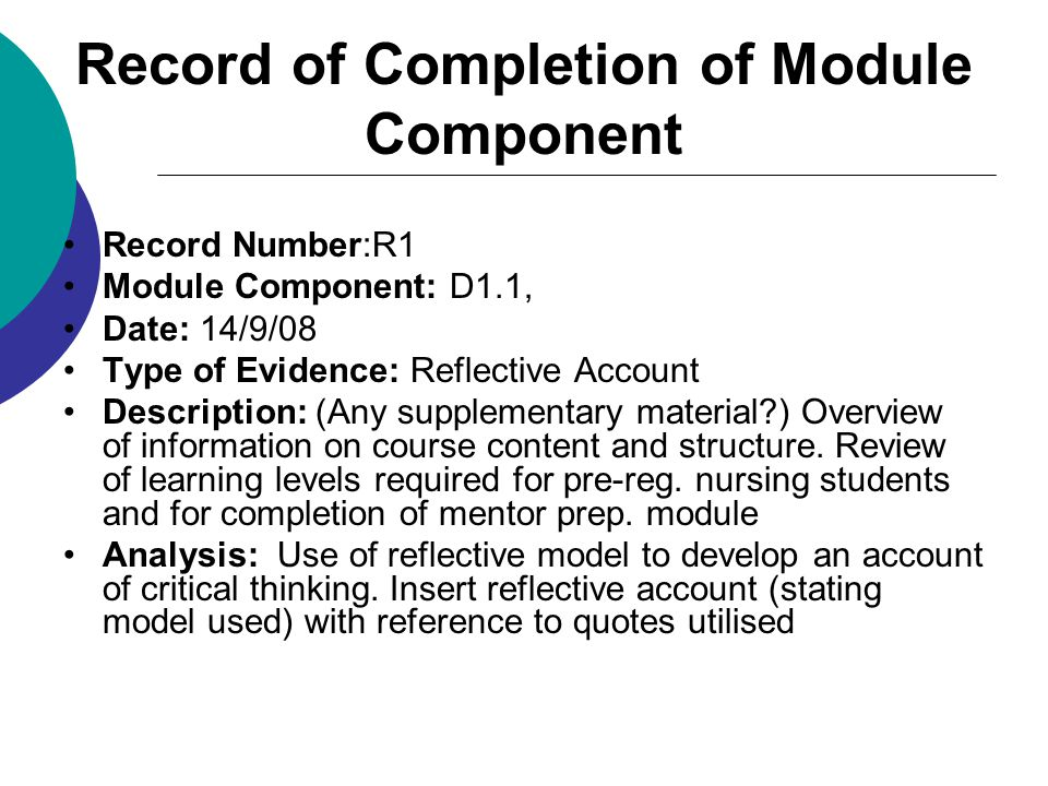 Record of Completion of Module Component Record Number:R1 Module Component: D1.1, Date: 14/9/08 Type of Evidence: Reflective Account Description: (Any supplementary material ) Overview of information on course content and structure.