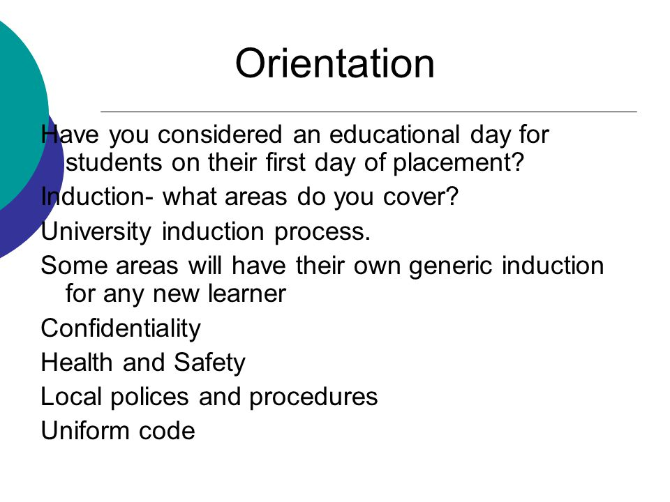 Orientation Have you considered an educational day for students on their first day of placement.