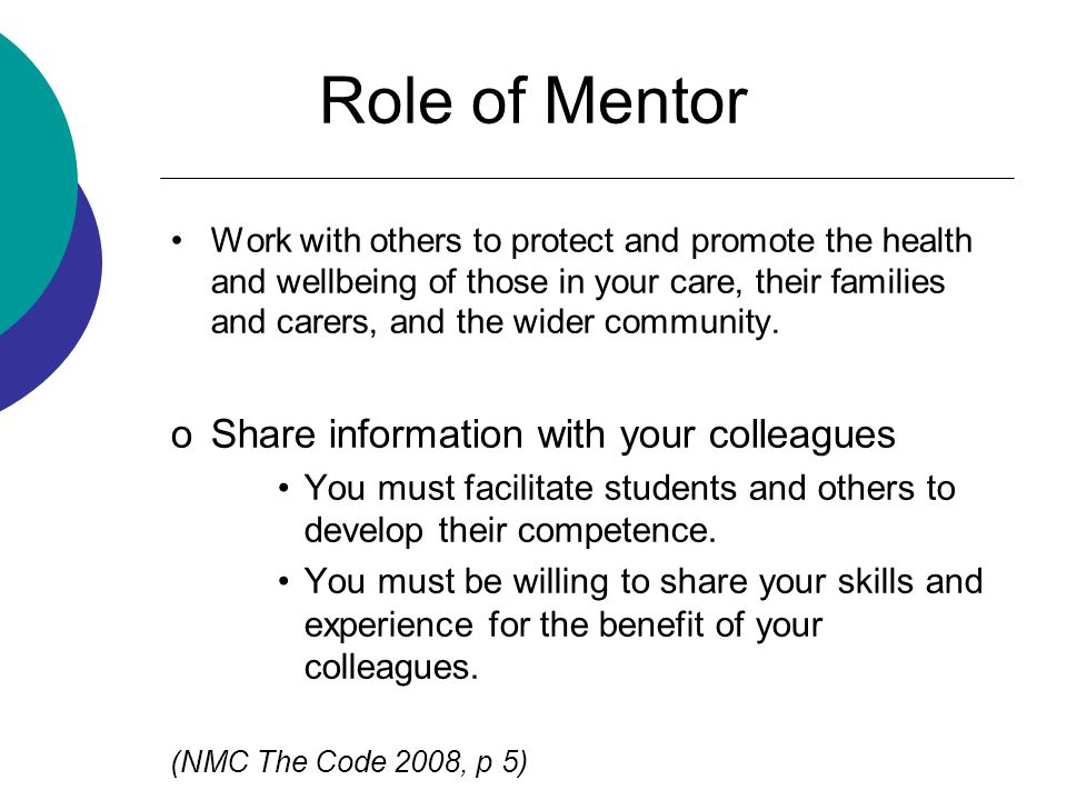 Role of Mentor Work with others to protect and promote the health and wellbeing of those in your care, their families and carers, and the wider community.