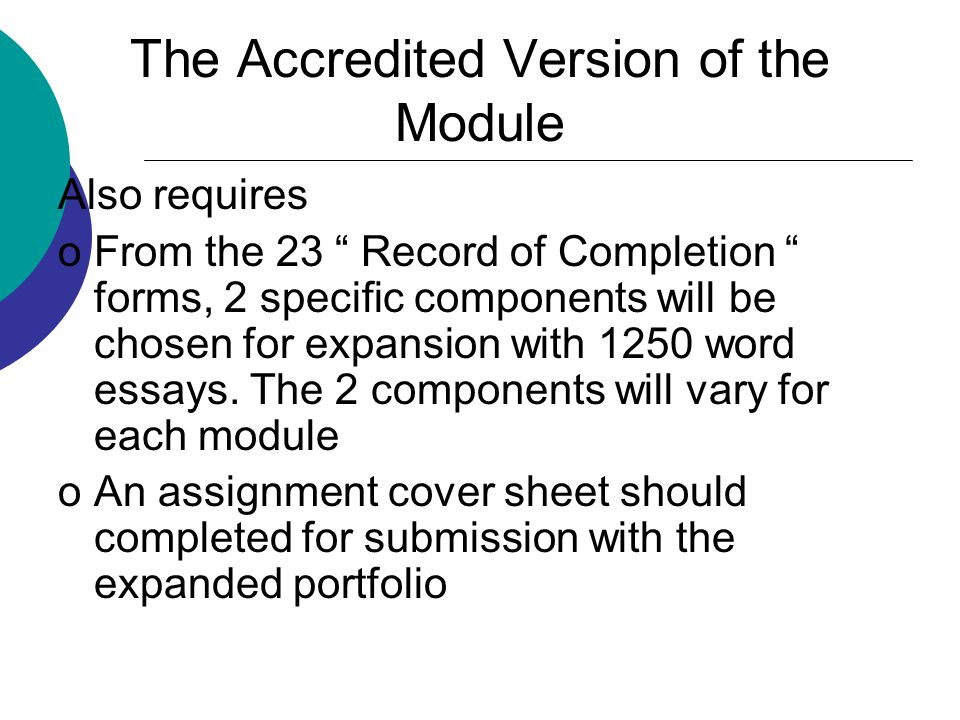 The Accredited Version of the Module Also requires oFrom the 23 Record of Completion forms, 2 specific components will be chosen for expansion with 1250 word essays.