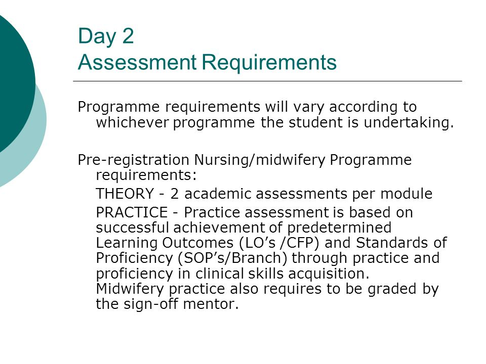 Day 2 Assessment Requirements Programme requirements will vary according to whichever programme the student is undertaking.
