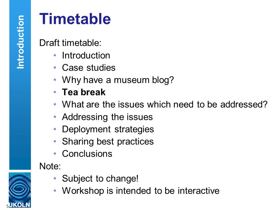 5 Timetable Draft timetable: Introduction Case studies Why have a museum blog.