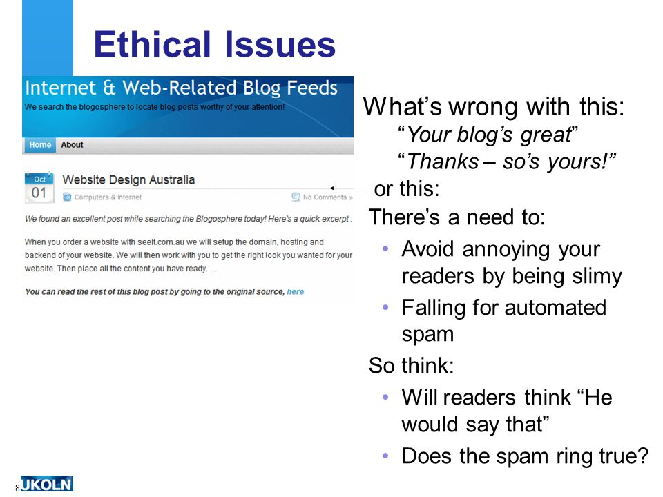 8 Ethical Issues What's wrong with this: Your blog's great Thanks – so's yours! or this: There's a need to: Avoid annoying your readers by being slimy Falling for automated spam So think: Will readers think He would say that Does the spam ring true