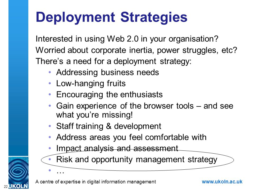 A centre of expertise in digital information managementwww.ukoln.ac.uk 22 Deployment Strategies Interested in using Web 2.0 in your organisation.