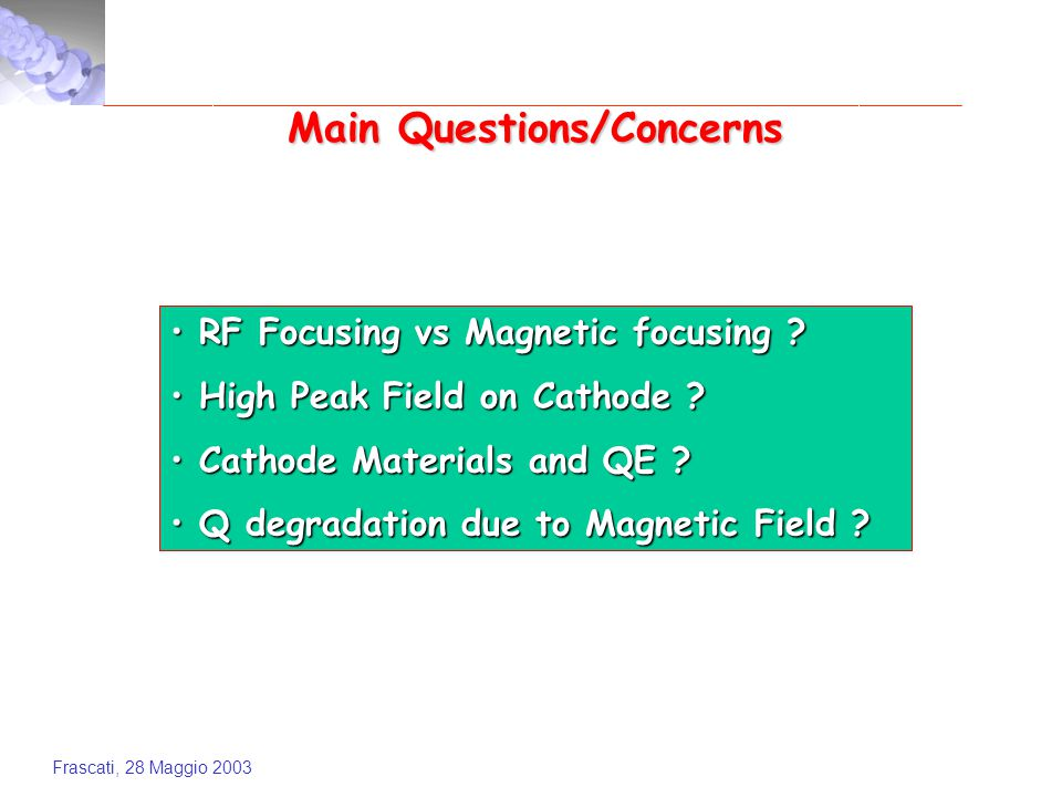 Frascati, 28 Maggio 2003 Main Questions/Concerns RF Focusing vs Magnetic focusing .