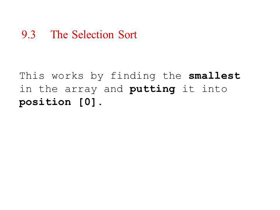 This works by finding the smallest in the array and putting it into position [0].