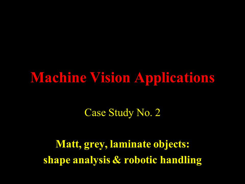 Machine Vision Applications Case Study No.