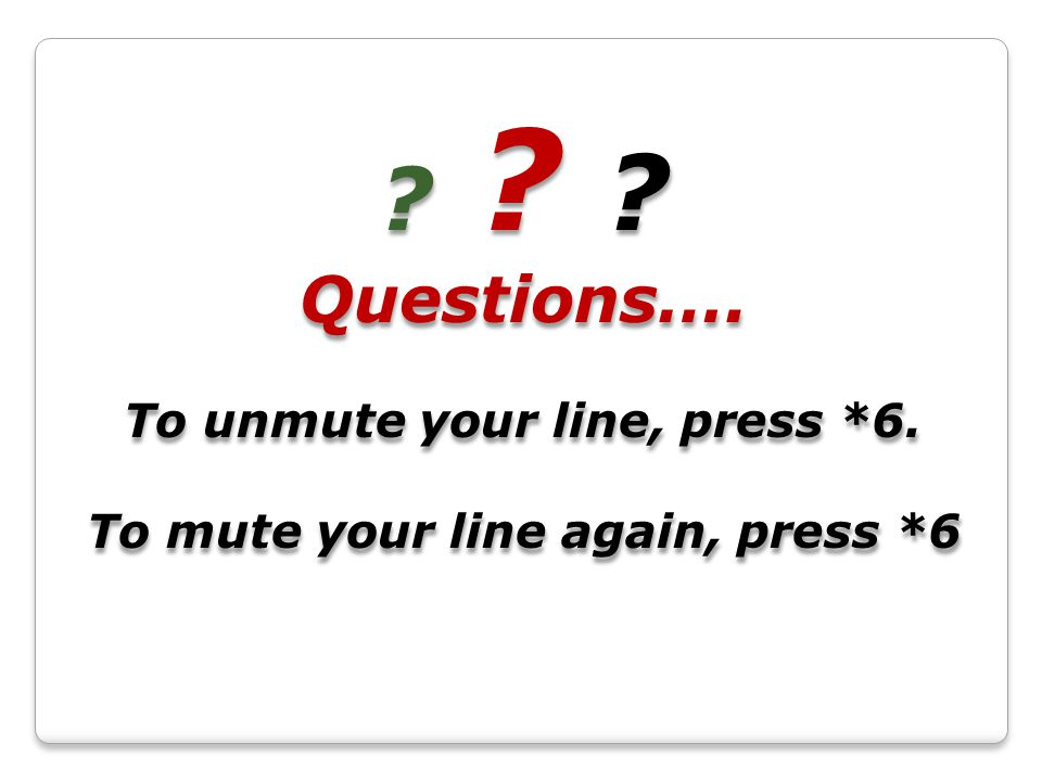 Questions…. To unmute your line, press *6. To mute your line again, press *6 .