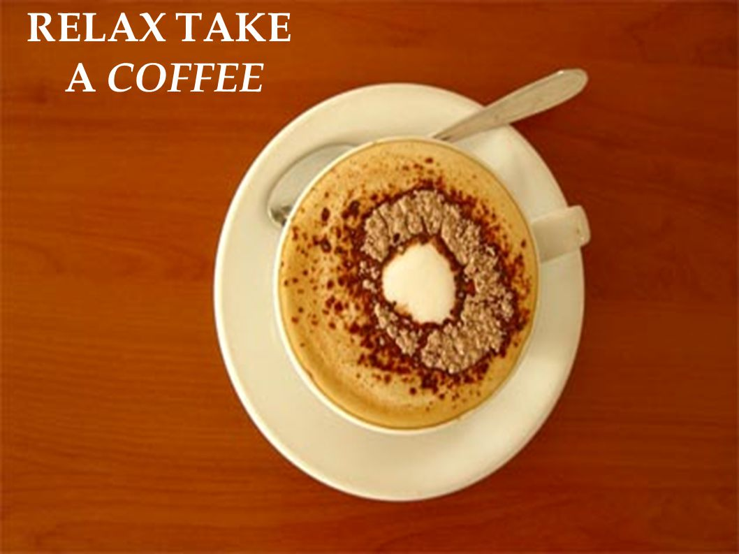 RELAX TAKE A COFFEE