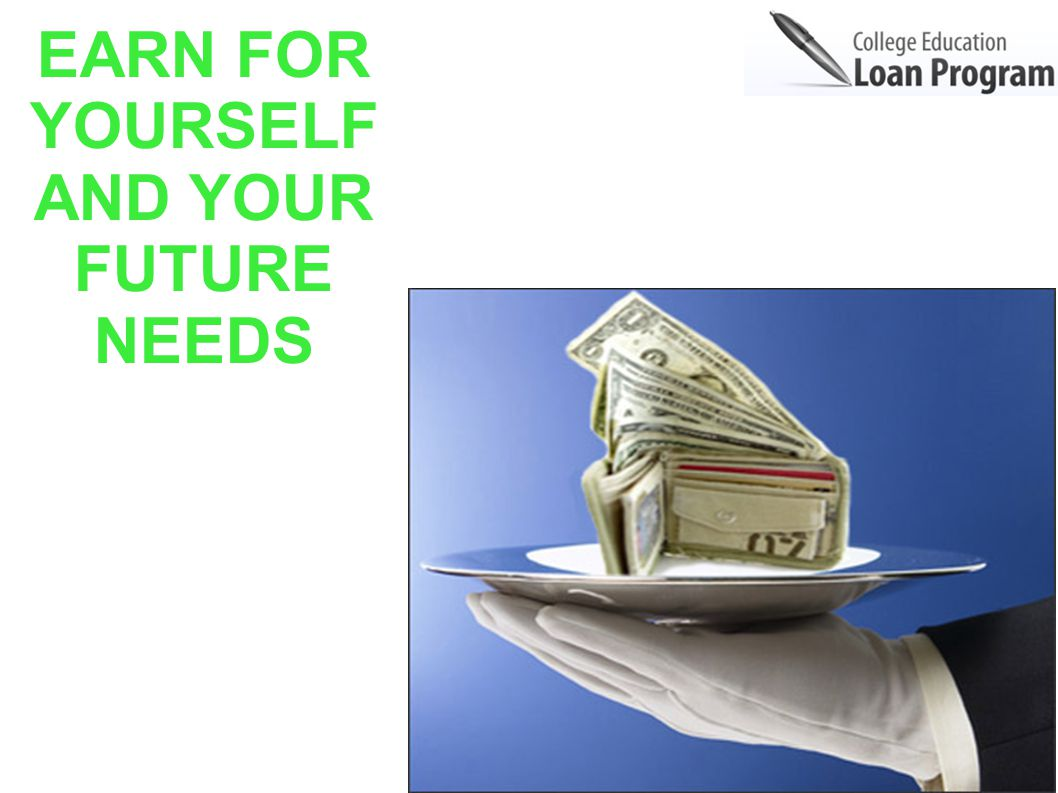 EARN FOR YOURSELF AND YOUR FUTURE NEEDS