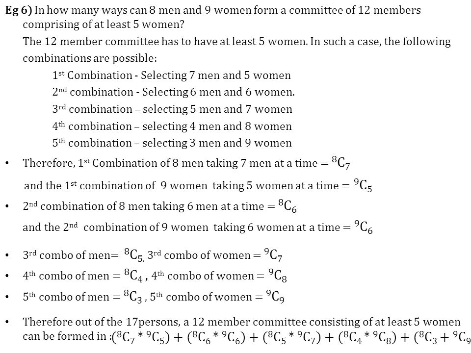 Eg 6) In how many ways can 8 men and 9 women form a committee of 12 members comprising of at least 5 women.