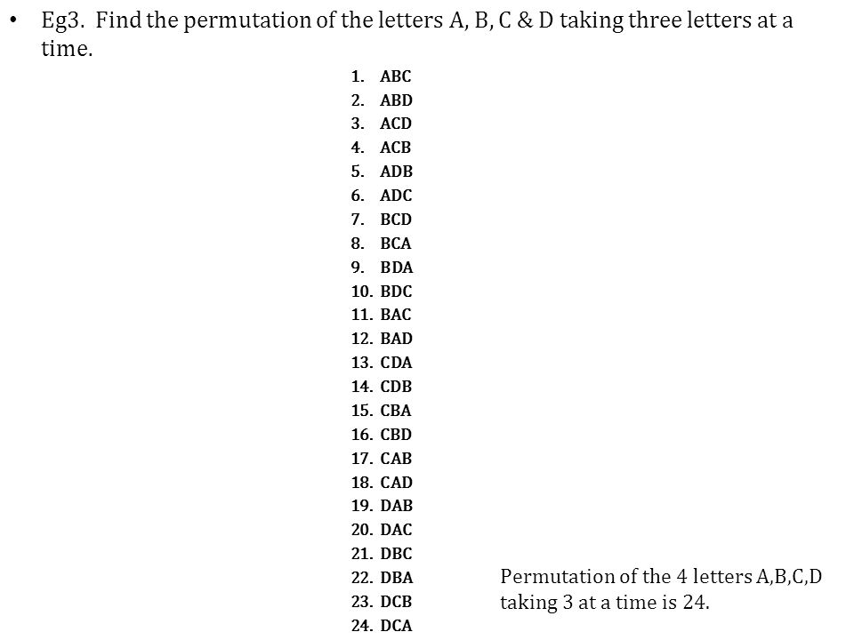 Eg3. Find the permutation of the letters A, B, C & D taking three letters at a time.