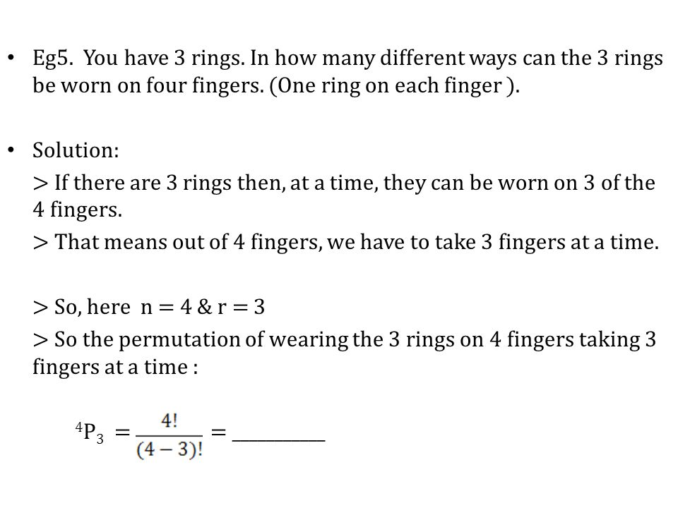 Eg5. You have 3 rings. In how many different ways can the 3 rings be worn on four fingers.