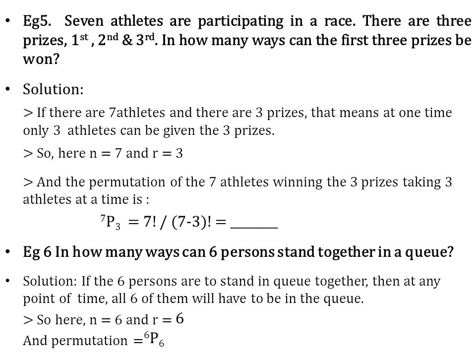 Eg5. Seven athletes are participating in a race. There are three prizes, 1 st, 2 nd & 3 rd.