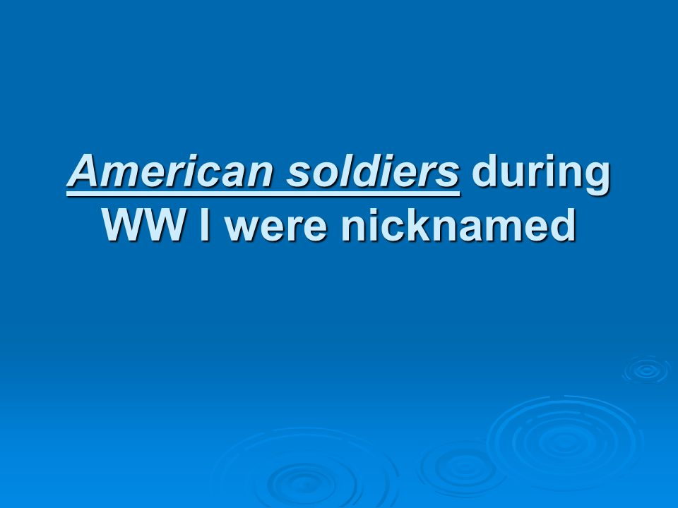 American soldiers during WW I were nicknamed