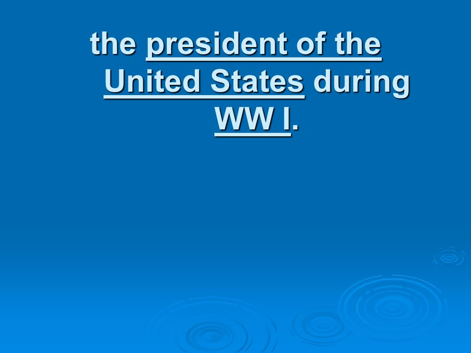 the president of the United States during WW I.