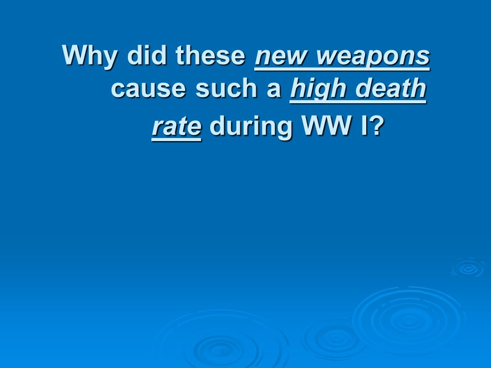 Why did these new weapons cause such a high death rate during WW I