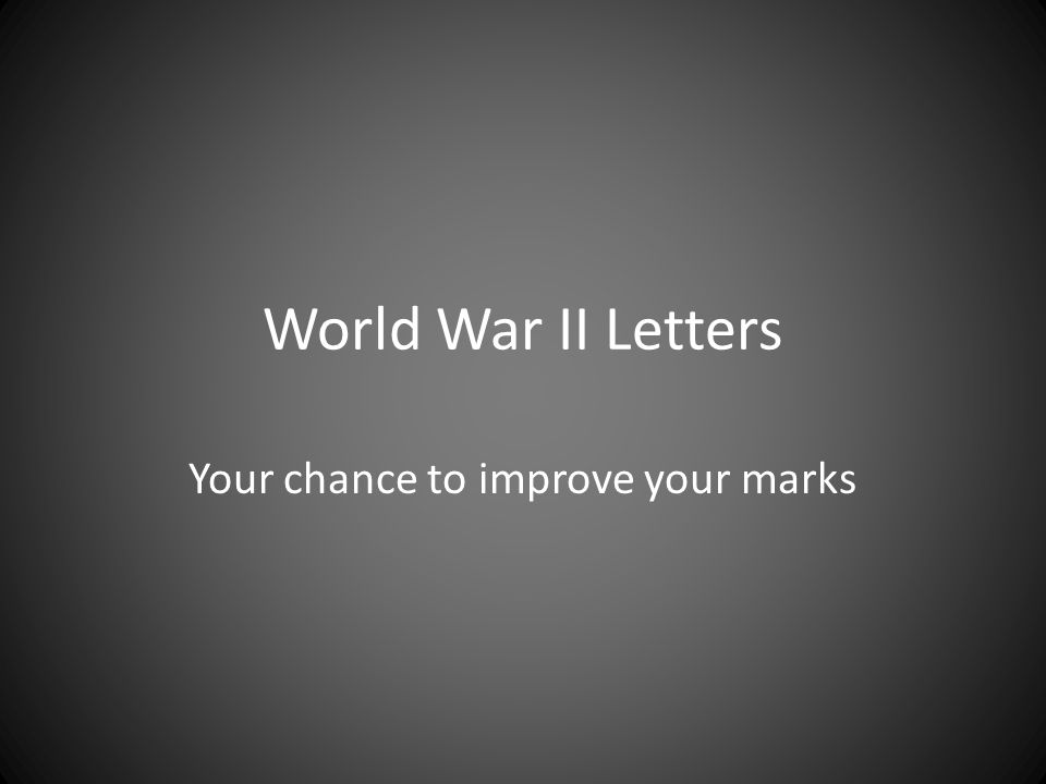 World War II Letters Your chance to improve your marks