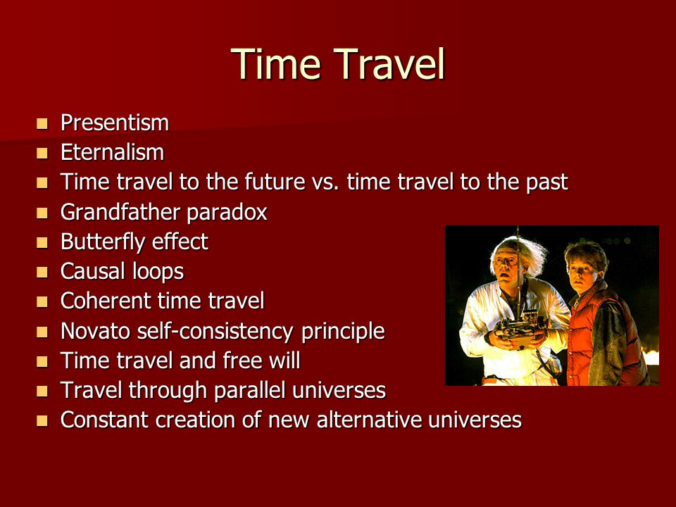 Time Travel Presentism Presentism Eternalism Eternalism Time travel to the future vs.
