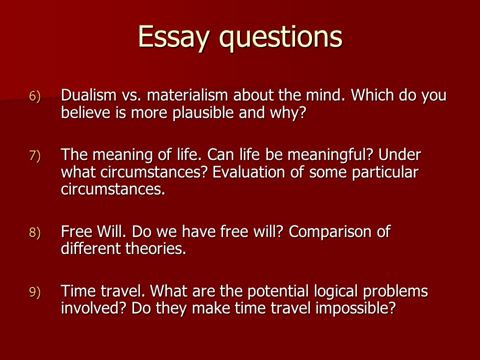 Essay questions 6) Dualism vs. materialism about the mind.