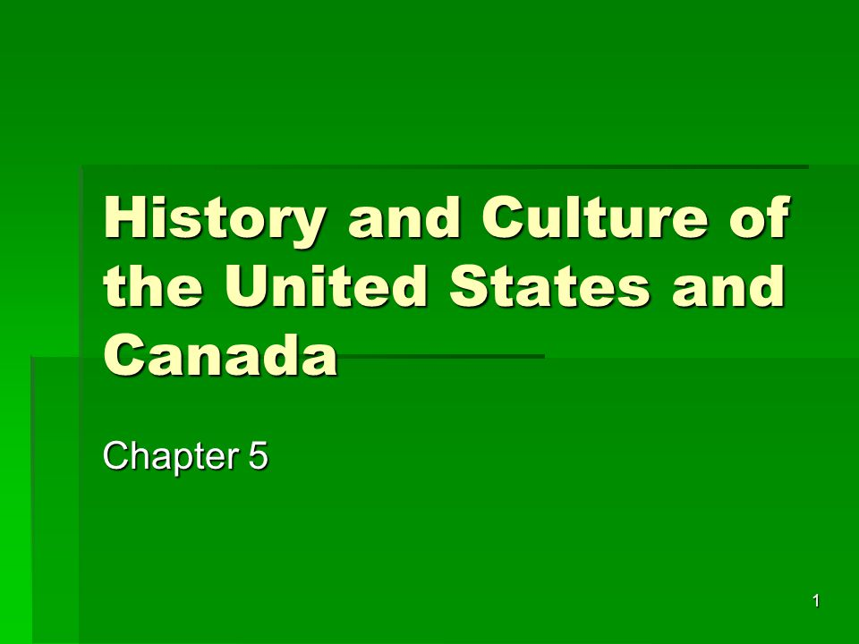 1 History and Culture of the United States and Canada Chapter 5