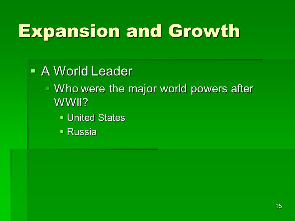 15 Expansion and Growth  A World Leader  Who were the major world powers after WWII.