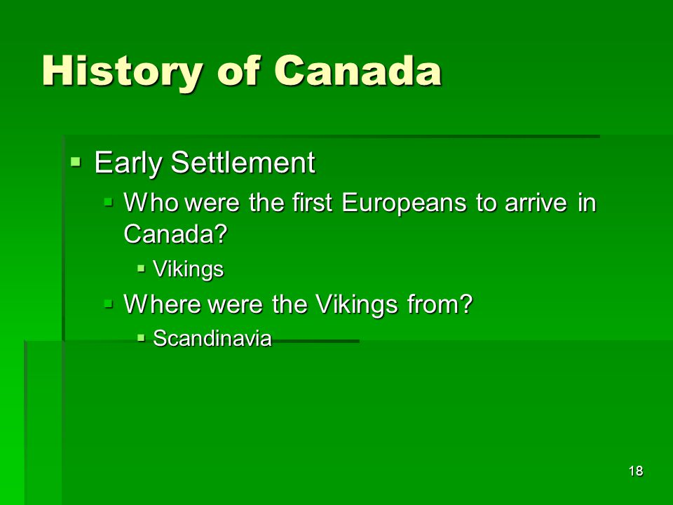 18 History of Canada  Early Settlement  Who were the first Europeans to arrive in Canada.