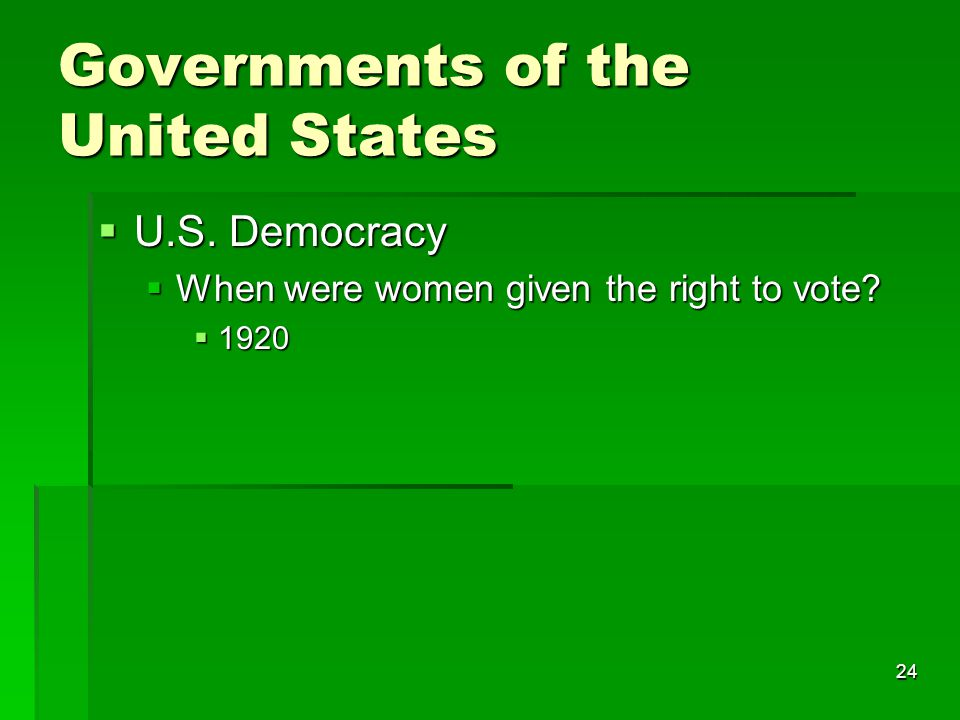 24 Governments of the United States  U.S. Democracy  When were women given the right to vote.